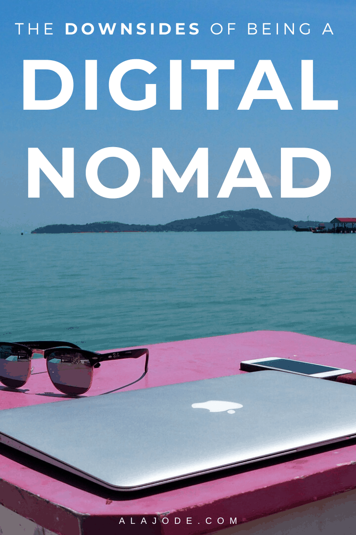 THE DOWNSIDES OF BEING A DIGITAL NOMAD