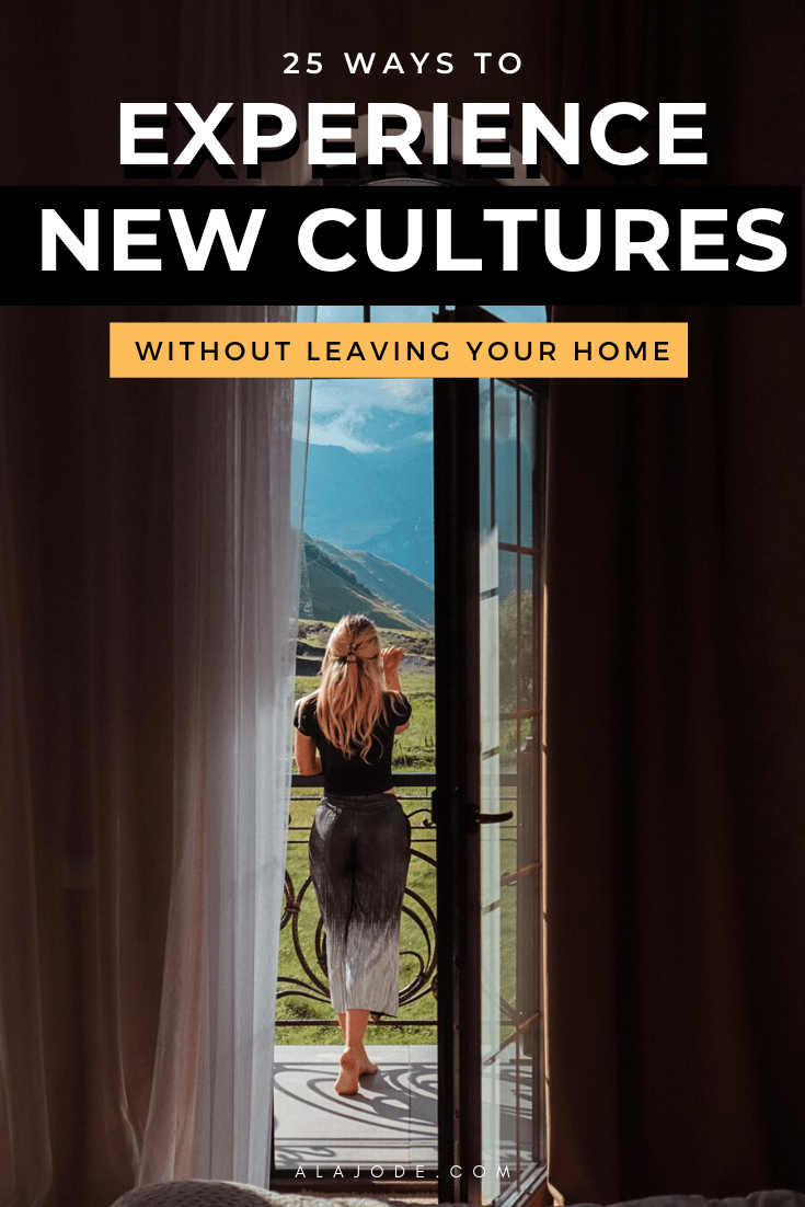 Experience different cultures without leaving home